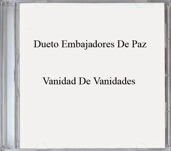 Dueto Embajadores De Paz-Vanidad De Vanidades-