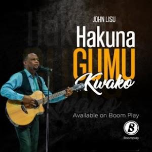 John Lisu | Hakuna Gumu Kwako
