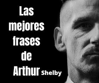 Las mejores Frases De Arthur Shleby
