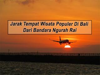 Jarak Tempat Wisata Populer Di Bali Dari Bandara Ngurah Rai