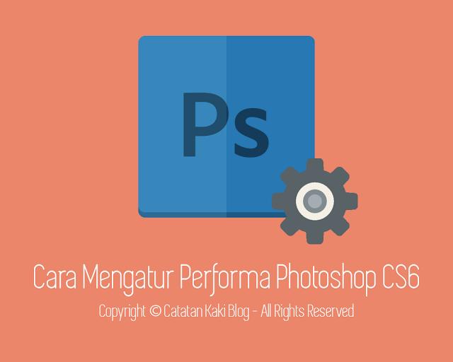 Mengatur Performa Photoshop CS6 Sesuai Spesifikasi Komputer