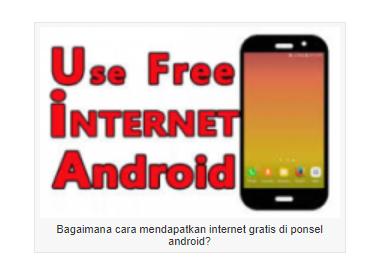 Cara mendapatkan internet gratis di Android dengan mudah