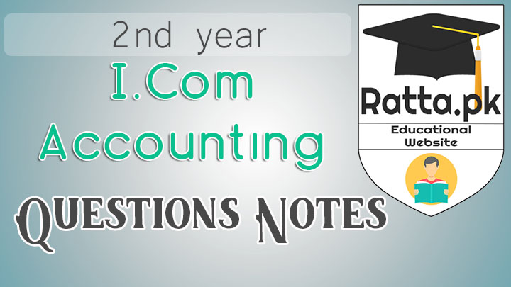I.Com 2nd Year Accounting Notes - Important Questions of Accounting
