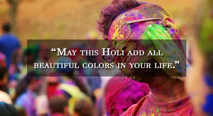 May this Holi add all beautiful colors in your life.