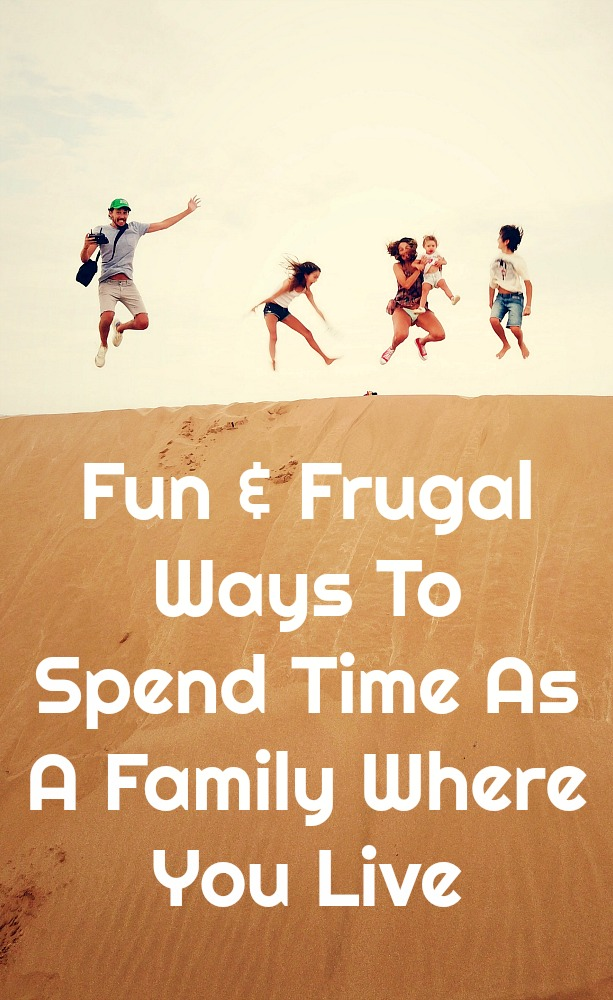 Fun & Frugal Ways To Spend Time As A Family Where You Live
