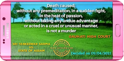 Death caused; without any premeditation in a sudden fight in the heat of passion without taking any undue advantage or acted in a cruel or unusual manner, is not a murder