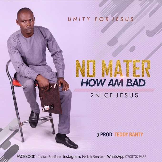 (Music) 2nice Jesus - No Matter How Am Bad