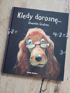 Recenzja książki kiedy dorosnę Wydawnictwa Media Rodzina, atrakcyjne wakacje z dzieckiem