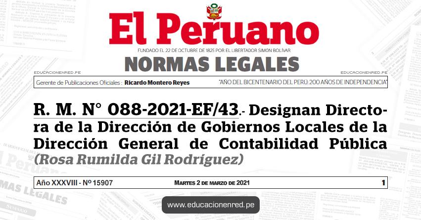 R. M. N° 088-2021-EF/43.- Designan Directora de la Dirección de Gobiernos Locales de la Dirección General de Contabilidad Pública (Rosa Rumilda Gil Rodríguez)