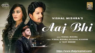 Aaj Bhi Song Lyrics | Vishal Mishra | Ali Fazal, Surbhi Jyoti | VYRLOriginals