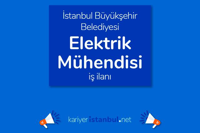 İstanbul Büyükşehir Belediyesi, elektrik mühendisi alımı yapacak. İBB Kariyer iş ilanı detayları kariyeristanbul.net'te!