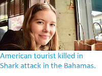https://sciencythoughts.blogspot.com/2019/06/american-tourist-killed-in-shark-attack.html