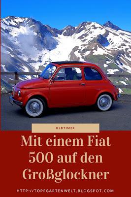 Mit einem Fiat 500 Oldtimer auf den Großglockner - Gartenblog Topfgartenwelt #Fiat500 #Oldtimer #Großglockner #Österreich #Autoreise #Berge #Alpen
