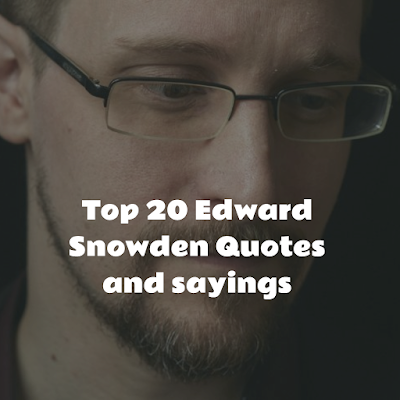 Top 20 Edward Snowden Quotes and sayings