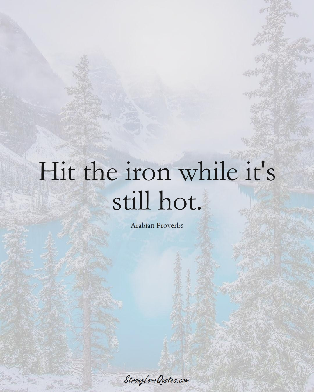 Hit the iron while it's still hot. (Arabian Sayings);  #aVarietyofCulturesSayings