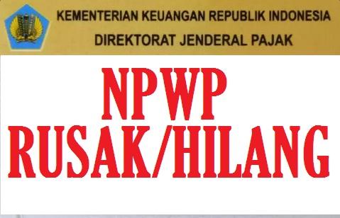 Kartu NPWP Hilang 2020 : Cara Ganti Kartu NPWP Hilang atau Rusak