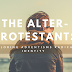 The Alter-Protestants: Exploring Adventisms Radical Identity (part 1)