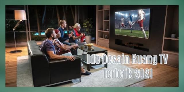 Ide Desain Ruang TV Terbaik 2021