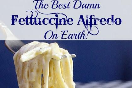 The Best Damn Fettuccìne Alfredo on Earth Recipes