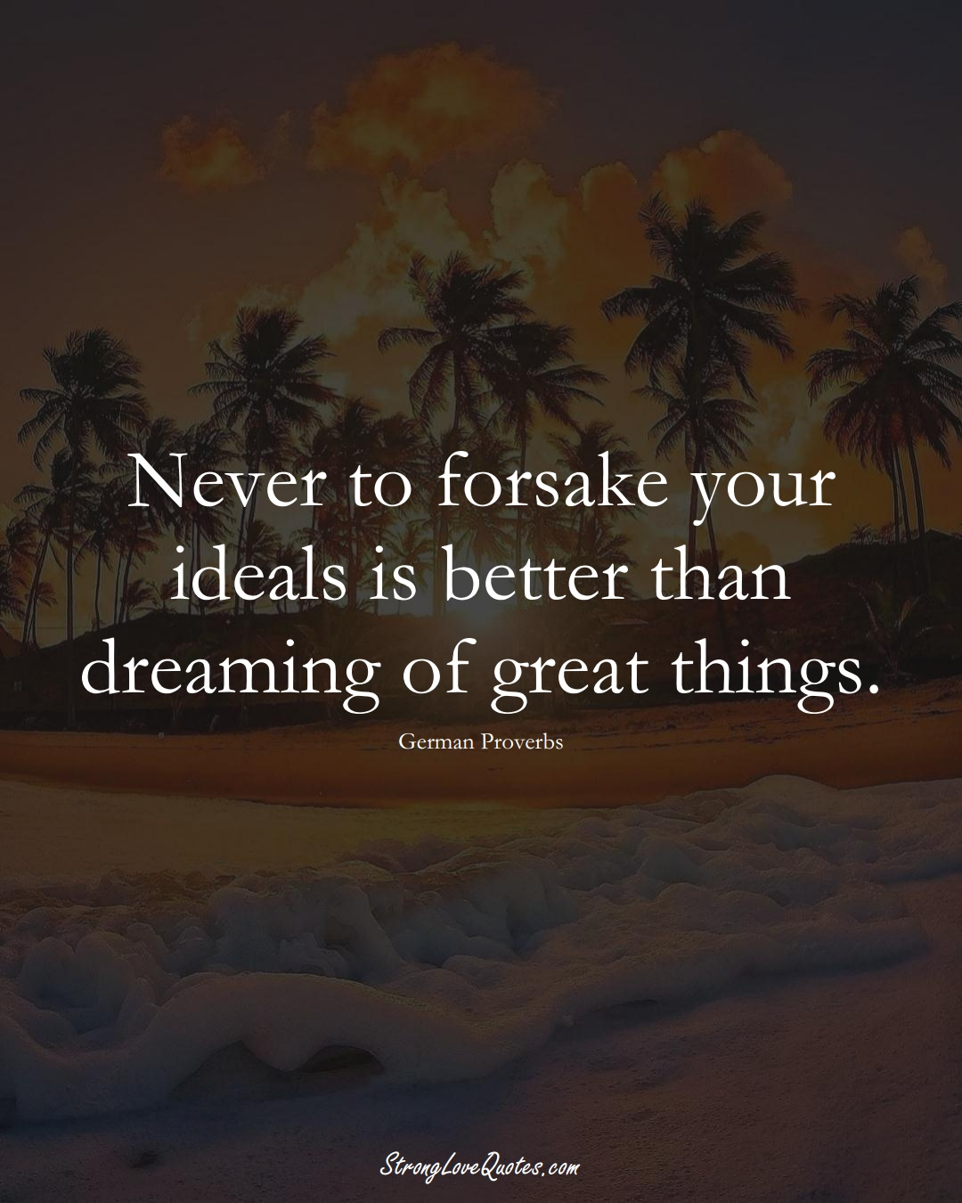 Never to forsake your ideals is better than dreaming of great things. (German Sayings);  #EuropeanSayings
