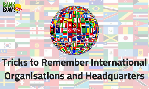 Tricks to Remember International Organisations and Headquarters