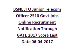 BSNL JTO Junior Telecom Officer 2510 Govt Jobs Online Recruitment Notification Through GATE 2017 Score Last Date 06-04-2017