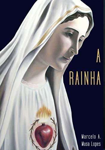 A RAINHA - MARCELO ANTONIO MUSA LOPES