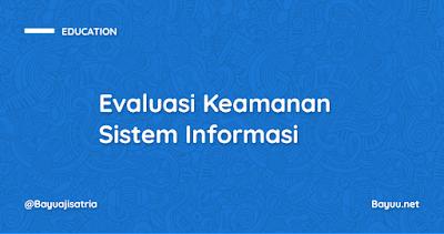 Evaluasi Keamanan Sistem Informasi