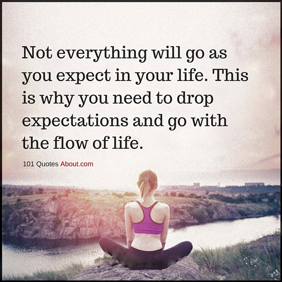 Drop Expectations And Go With The Flow Of Life Life Quote 101 Quotes