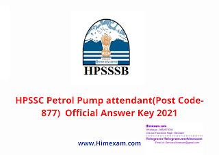 HPSSC Petrol Pump attendant(Post Code-877)  Official Answer Key 2021