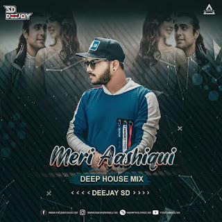MERI AAAHIQUI ( DEEP HOUSE MIX ) - DEEJAY SD