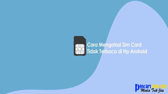 Cara Mengatasi Sim Card(Kartu Sim) Tidak Terbaca di Hp AndroidCara Mengatasi Sim Card(Kartu Sim) Tidak Terbaca di Hp Android