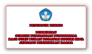 Petunjuk Teknis Pemberian Subsidi Tunjangan Fungsional Bagi Guru Bukan Pegawai Negeri Sipil (Non PNS) Jenjang Pendidikan Dasar