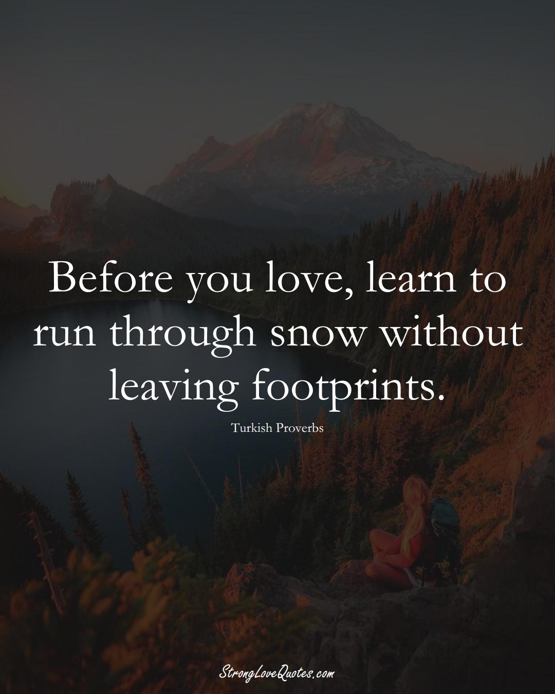 Before you love, learn to run through snow without leaving footprints. (Turkish Sayings);  #MiddleEasternSayings