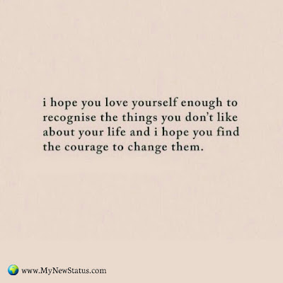 I hope you love yourself enough to recognize the things you don't like about your life and i hope you find the courage to change them. #InspirationalQuotes #MotivationalQuotes #PositiveQuotes #Quotes #thoughts
