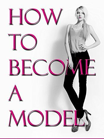 10 TIPS ON HOW TO BECOME A MODEL YOU DONT WANT TO MISS