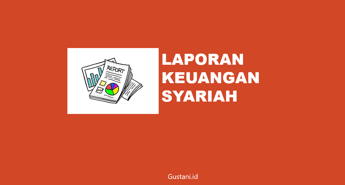 Jenis Laporan Keuangan Syariah Bank Syariah Asuransi Syariah Lembaga Zakat Dan Entitas Wakaf Gustani Id