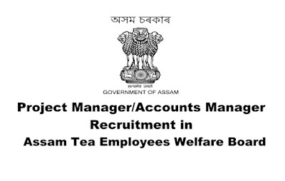 Project Manager/Accounts Manager Recruitment in Assam Tea Employees welfare Board. Last date: 13.03.2019