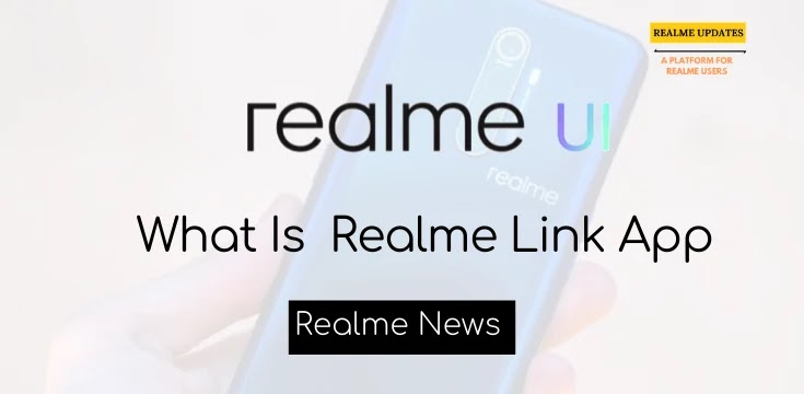 Realme Will Soon launch Realme Link app For Its IoT Products - Realme Updates