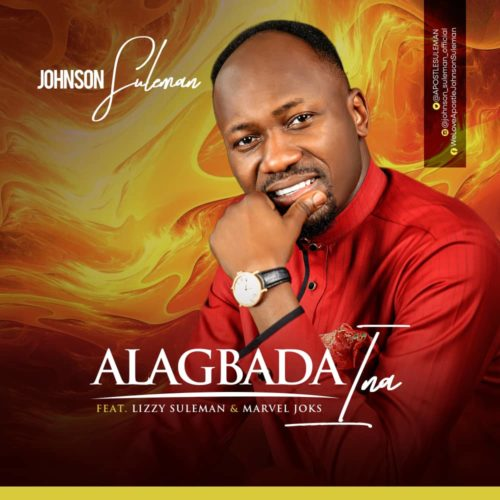 "[Audio + Video] Johnson Suleman – ""Alagbada Ina"" ft. Lizzy Suleman x Marvel Joks"