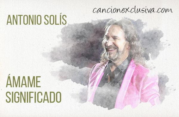 Significado de la canción Ámame de Marco Antonio Solís.