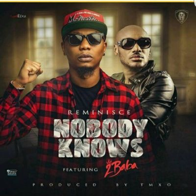 "Download Reminisce – ""Nobody Knows"" ft. 2Baba (Prod by TMXO)"