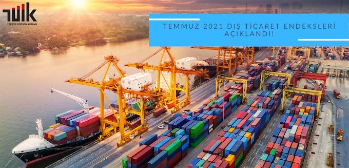 Temmuz 2021 Dış Ticaret Endeksleri Açıklandı!