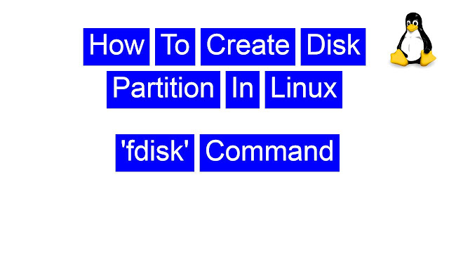 how to create disk partition in linux using  fdisk command