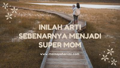 inilah arti sebenarnya menjadi super mom