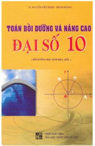 Toán Bồi Dưỡng Và Nâng Cao Đại Số 10 - Nguyễn Viết Đông