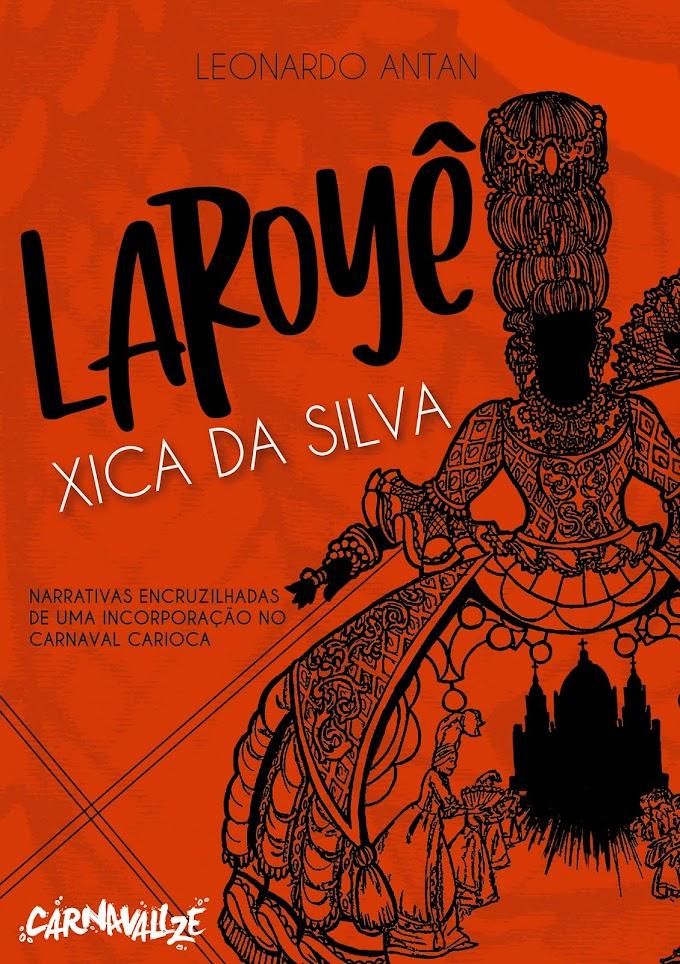 """Livro """"Laroyê Xica da Silva"""" investiga a relação do carnaval carioca com os movimentos artísticos negros dos anos 60"""