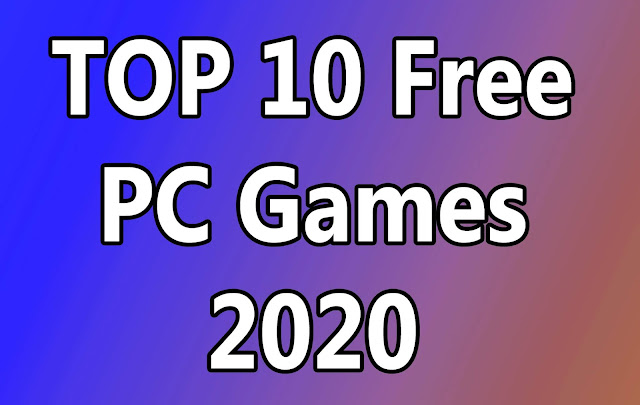 TOP 10 Free PC Games 2020