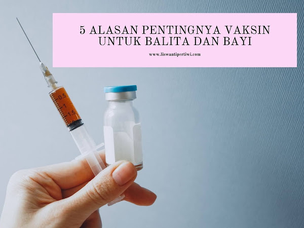 5 Alasan Pentingnya Vaksin untuk Balita dan Bayi