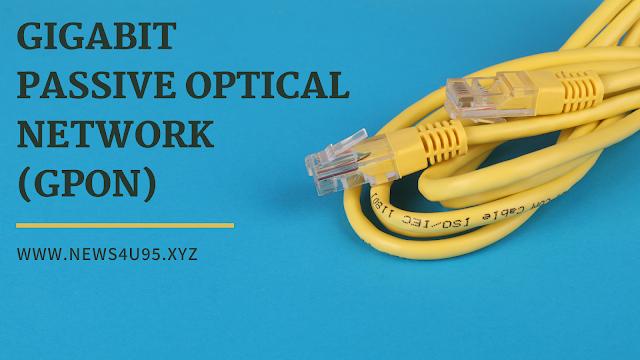 Gigabit Passive Optical Network (GPON)